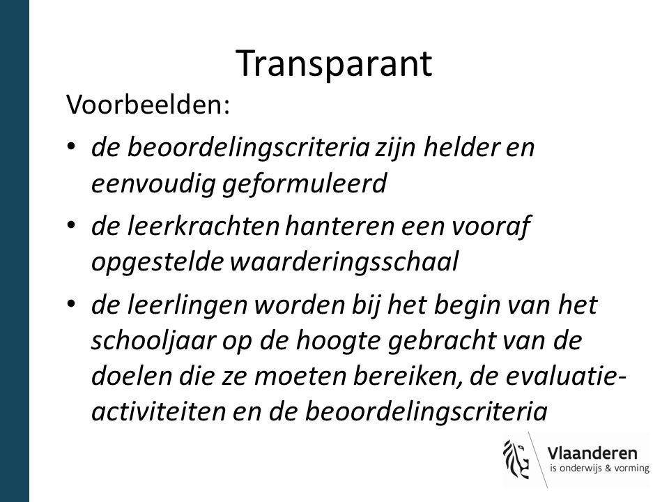 Transparant Voorbeelden: de beoordelingscriteria zijn helder en eenvoudig geformuleerd de leerkrachten hanteren een vooraf opgestelde waarderingsschaa