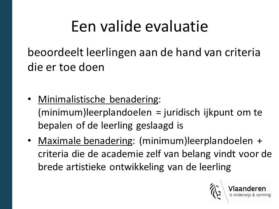 Een valide evaluatie beoordeelt leerlingen aan de hand van criteria die er toe doen Minimalistische benadering: (minimum)leerplandoelen = juridisch ij