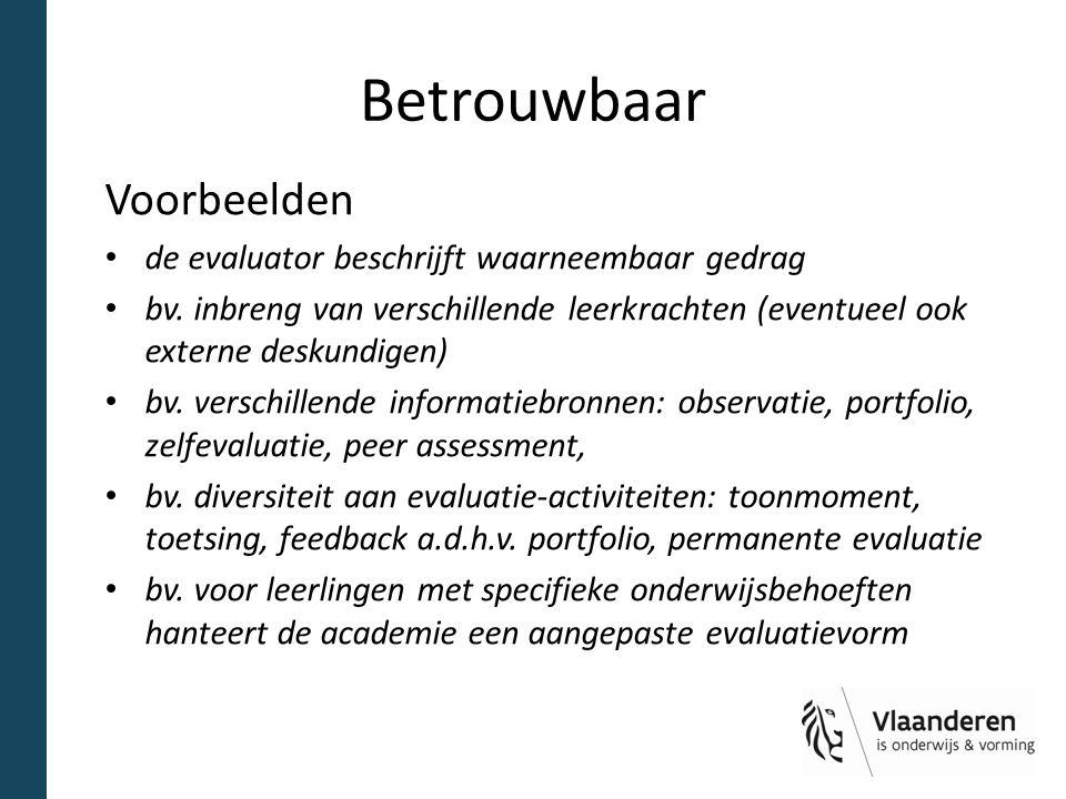 Betrouwbaar Voorbeelden de evaluator beschrijft waarneembaar gedrag bv. inbreng van verschillende leerkrachten (eventueel ook externe deskundigen) bv.