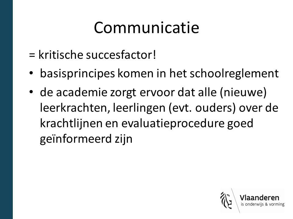 Communicatie = kritische succesfactor! basisprincipes komen in het schoolreglement de academie zorgt ervoor dat alle (nieuwe) leerkrachten, leerlingen