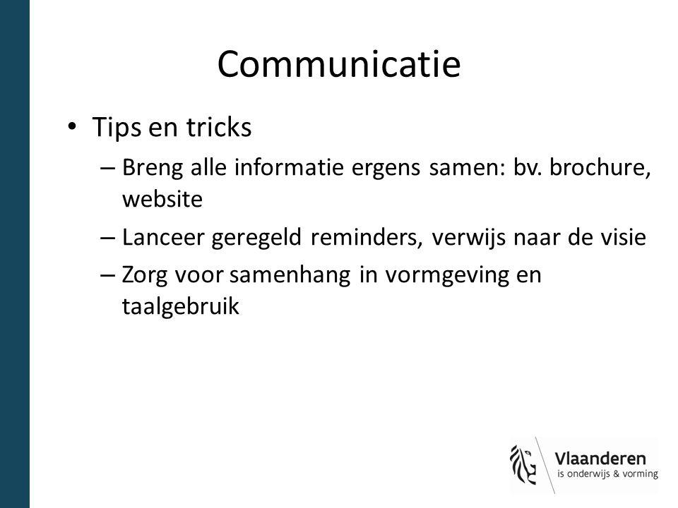 Communicatie Tips en tricks – Breng alle informatie ergens samen: bv. brochure, website – Lanceer geregeld reminders, verwijs naar de visie – Zorg voo