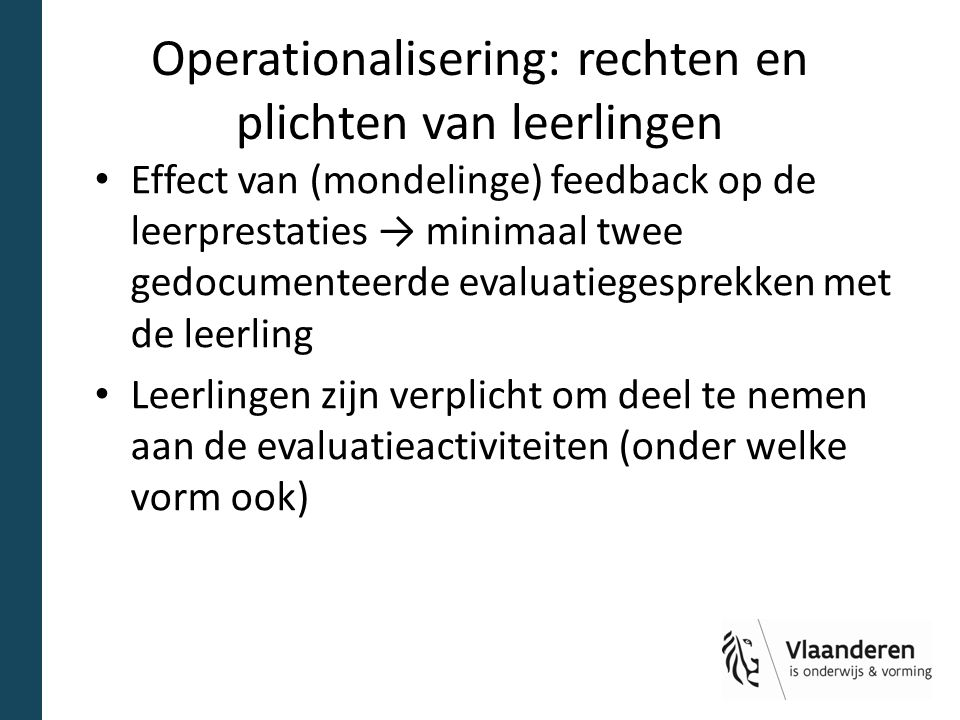 Operationalisering: rechten en plichten van leerlingen Effect van (mondelinge) feedback op de leerprestaties → minimaal twee gedocumenteerde evaluatie