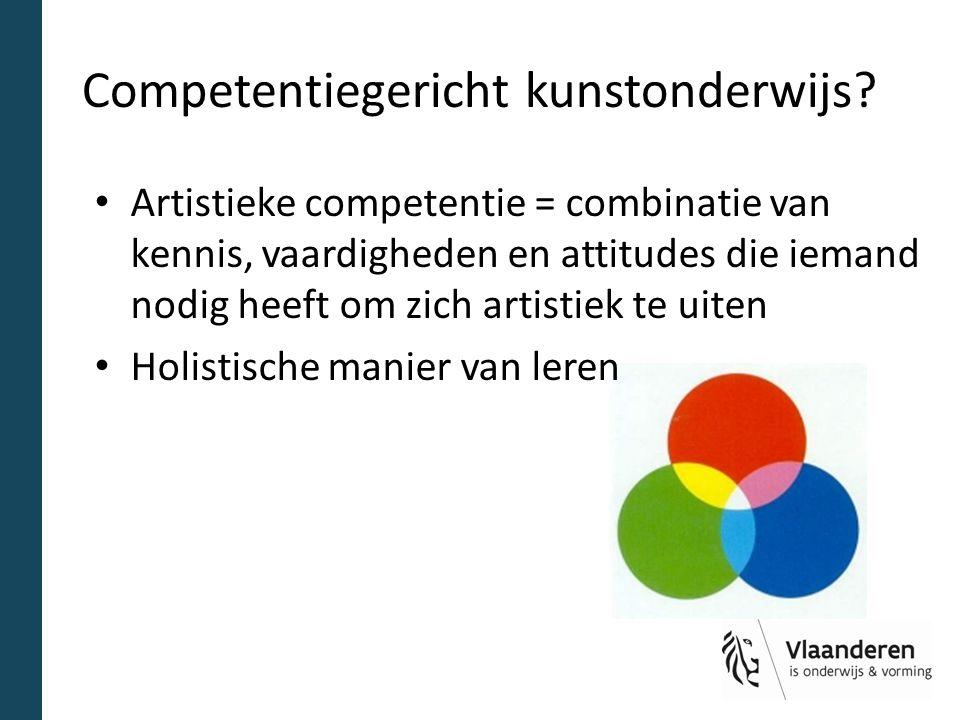 Competentiegericht kunstonderwijs? Artistieke competentie = combinatie van kennis, vaardigheden en attitudes die iemand nodig heeft om zich artistiek