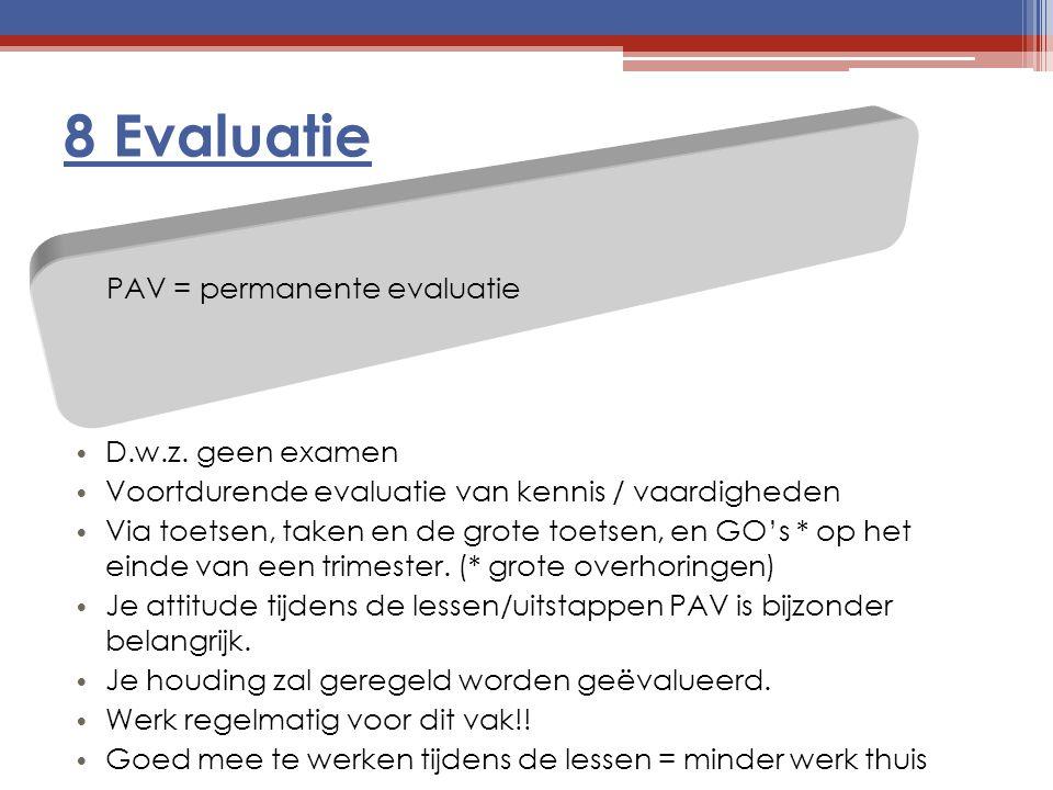 8 Evaluatie PAV = permanente evaluatie D.w.z. geen examen Voortdurende evaluatie van kennis / vaardigheden Via toetsen, taken en de grote toetsen, en