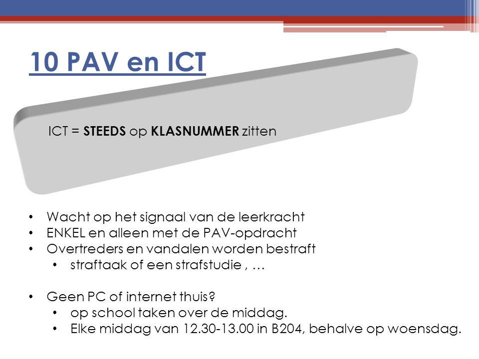 10 PAV en ICT ICT = STEEDS op KLASNUMMER zitten Wacht op het signaal van de leerkracht ENKEL en alleen met de PAV-opdracht Overtreders en vandalen wor