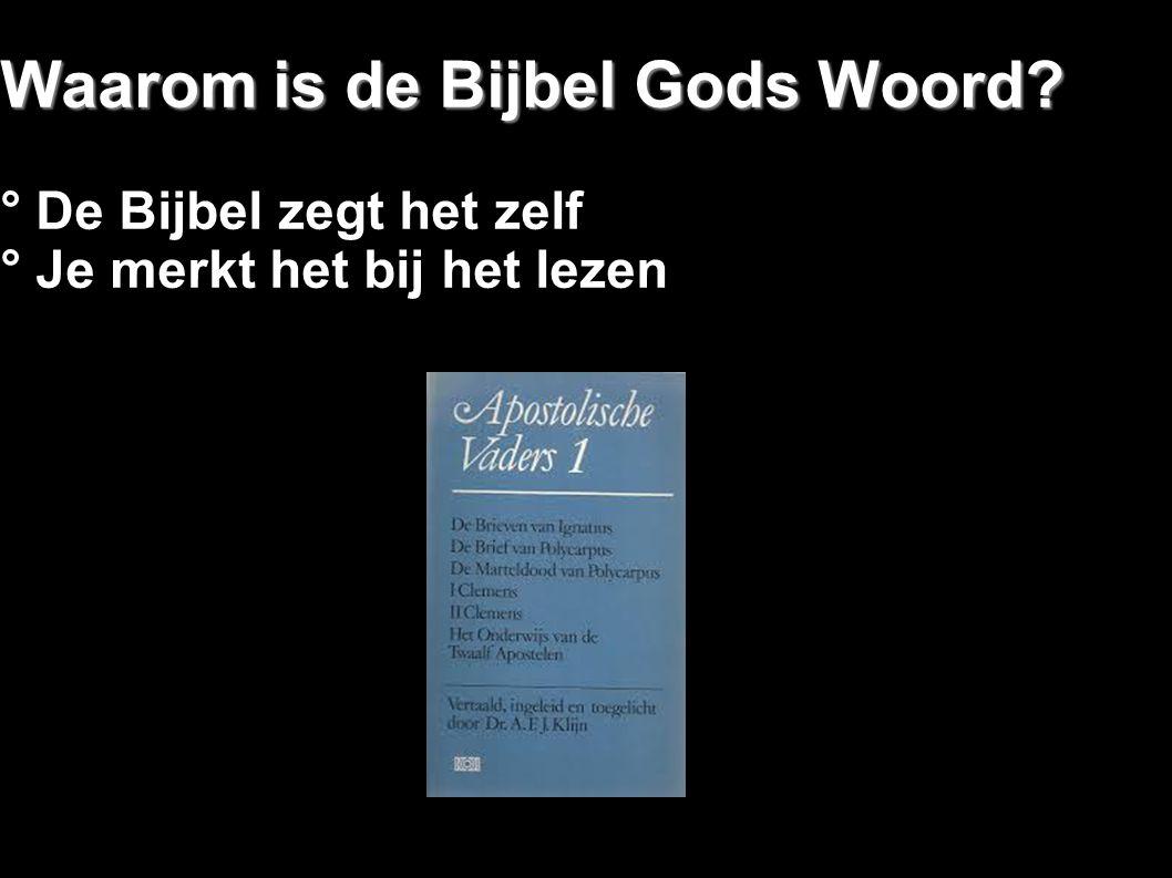 Waarom is de Bijbel Gods Woord? ° De Bijbel zegt het zelf ° Je merkt het bij het lezen