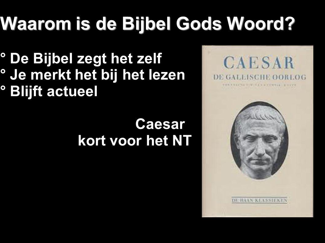 Waarom is de Bijbel Gods Woord? ° De Bijbel zegt het zelf ° Je merkt het bij het lezen ° Blijft actueel Caesar kort voor het NT