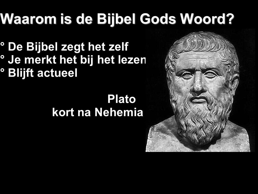 Waarom is de Bijbel Gods Woord? ° De Bijbel zegt het zelf ° Je merkt het bij het lezen ° Blijft actueel Plato kort na Nehemia
