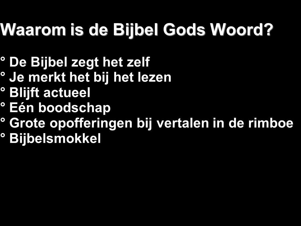 Waarom is de Bijbel Gods Woord? ° De Bijbel zegt het zelf ° Je merkt het bij het lezen ° Blijft actueel ° Eén boodschap ° Grote opofferingen bij verta