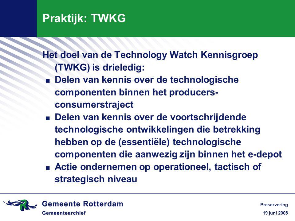 19 juni 2008 Preservering Praktijk: TWKG Het doel van de Technology Watch Kennisgroep (TWKG) is drieledig:.