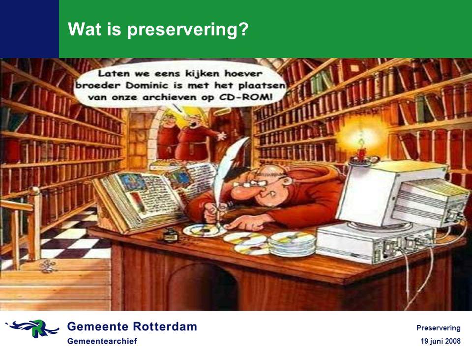 19 juni 2008 Preservering Wat is preservering?