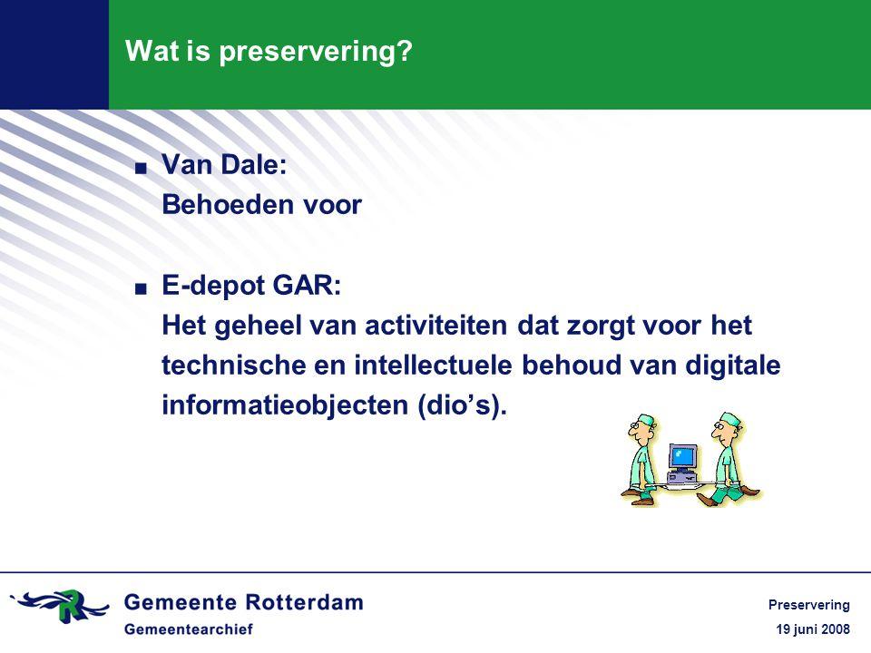 19 juni 2008 Preservering Wat is preservering?.Van Dale: Behoeden voor.
