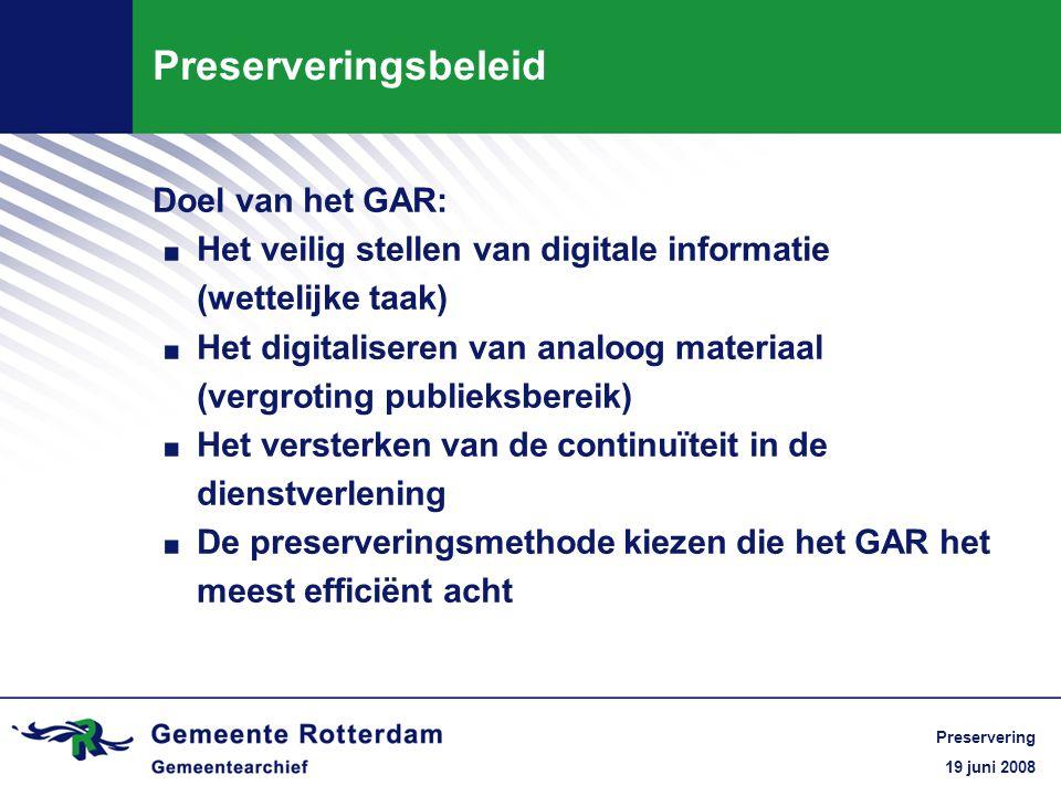 19 juni 2008 Preservering Preserveringsbeleid Doel van het GAR:.