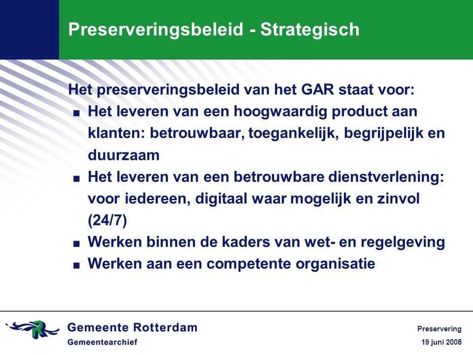 19 juni 2008 Preservering Preserveringsbeleid - Strategisch Het preserveringsbeleid van het GAR staat voor:.