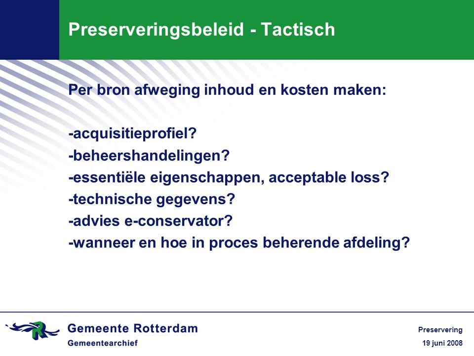 19 juni 2008 Preservering Preserveringsbeleid - Tactisch Per bron afweging inhoud en kosten maken: -acquisitieprofiel.