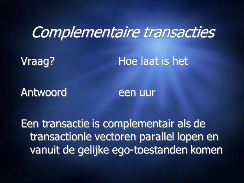 Complementaire transacties Vraag?Hoe laat is het Antwoordeen uur Een transactie is complementair als de transactionle vectoren parallel lopen en vanuit de gelijke ego-toestanden komen Vraag?Hoe laat is het Antwoordeen uur Een transactie is complementair als de transactionle vectoren parallel lopen en vanuit de gelijke ego-toestanden komen
