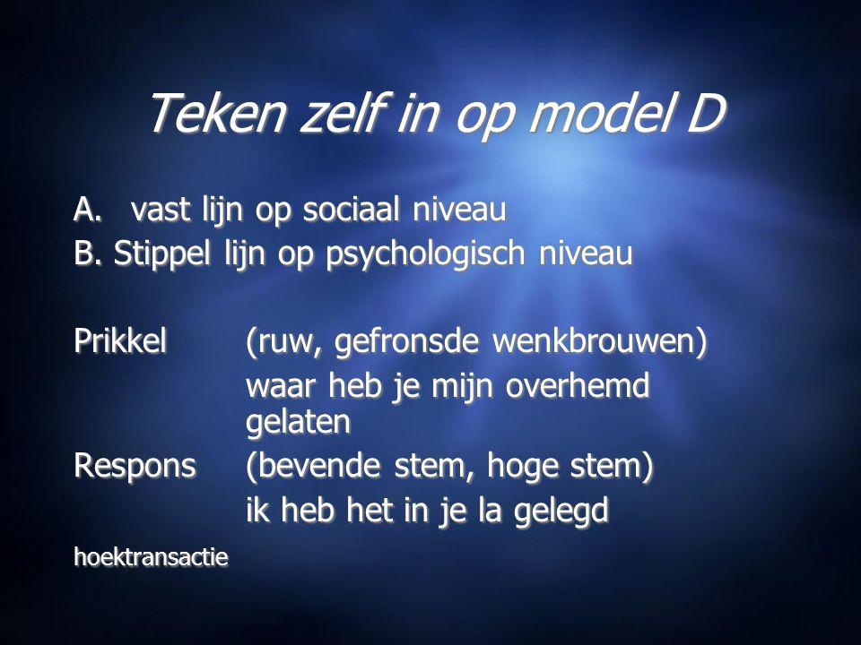 Teken zelf in op model D A.vast lijn op sociaal niveau B.