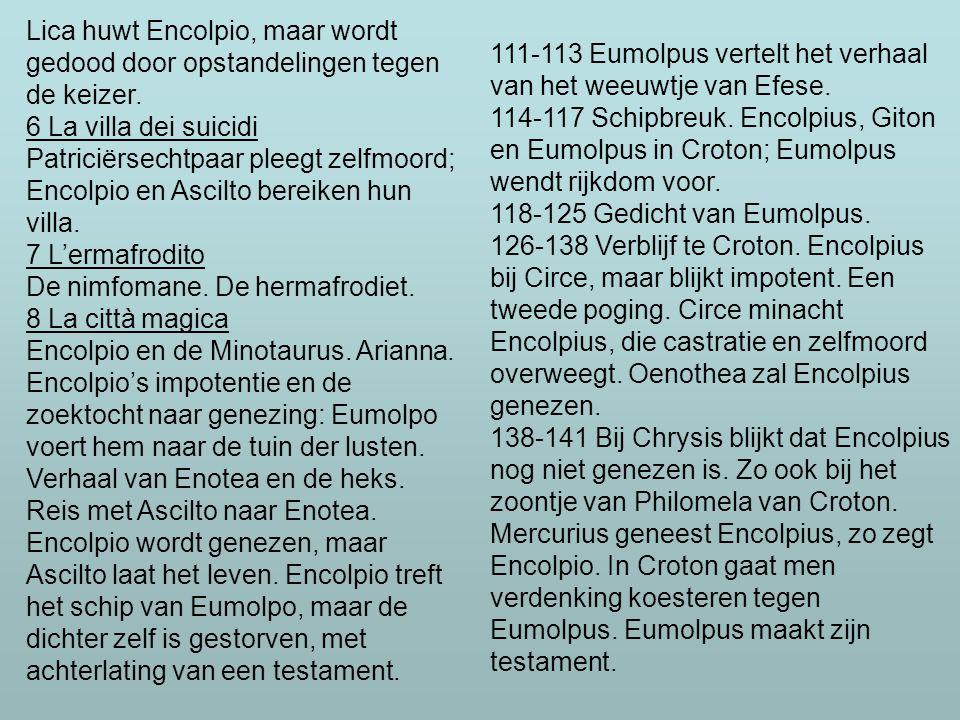 Lica huwt Encolpio, maar wordt gedood door opstandelingen tegen de keizer. 6 La villa dei suicidi Patriciërsechtpaar pleegt zelfmoord; Encolpio en Asc