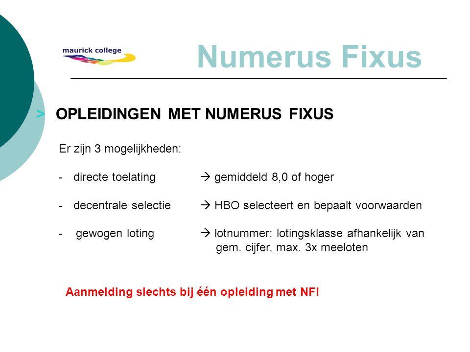 > OPLEIDINGEN MET NUMERUS FIXUS Numerus Fixus Er zijn 3 mogelijkheden: -directe toelating  gemiddeld 8,0 of hoger -decentrale selectie  HBO selectee