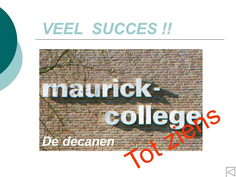 VEEL SUCCES !! De decanen Tot ziens