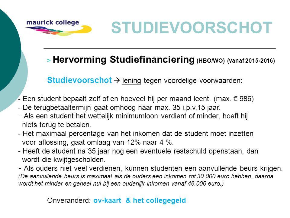 STUDIEVOORSCHOT > Hervorming Studiefinanciering (HBO/WO) (vanaf 2015-2016) Studievoorschot  lening tegen voordelige voorwaarden: - Een student bepaal