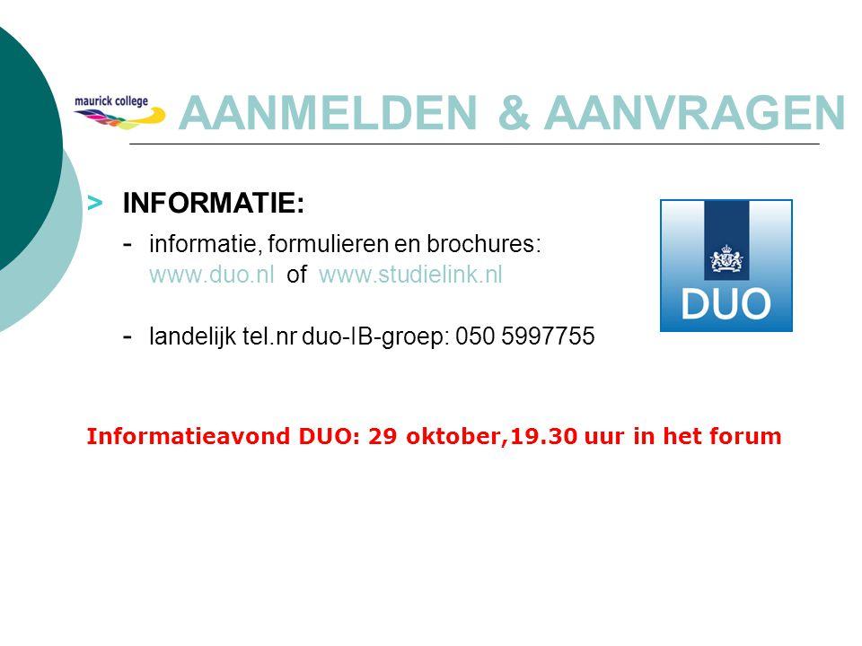 > INFORMATIE: - informatie, formulieren en brochures: www.duo.nl of www.studielink.nl - landelijk tel.nr duo-IB-groep: 050 5997755 Informatieavond DUO