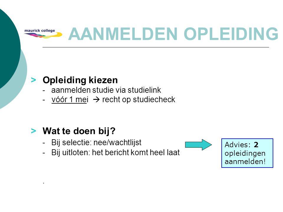> Opleiding kiezen -aanmelden studie via studielink - vóór 1 mei  recht op studiecheck > Wat te doen bij? -Bij selectie: nee/wachtlijst -Bij uitloten