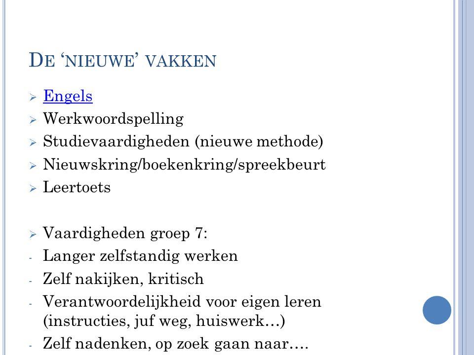 D E ' NIEUWE ' VAKKEN  Engels Engels  Werkwoordspelling  Studievaardigheden (nieuwe methode)  Nieuwskring/boekenkring/spreekbeurt  Leertoets  Va