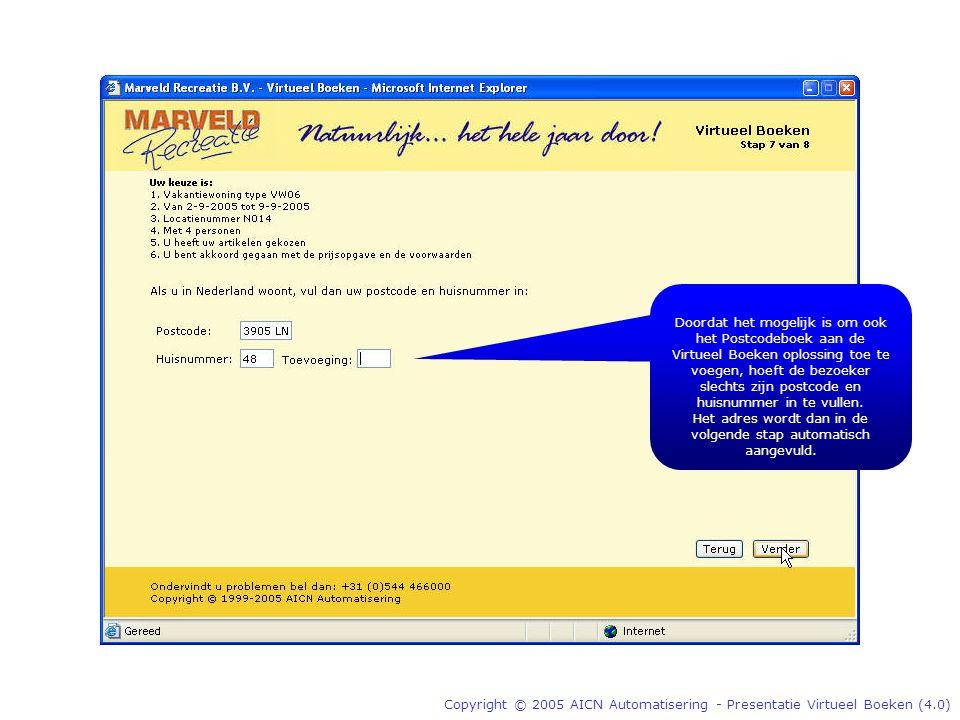 Copyright © 2005 AICN Automatisering - Presentatie Virtueel Boeken (4.0) Doordat het mogelijk is om ook het Postcodeboek aan de Virtueel Boeken oplossing toe te voegen, hoeft de bezoeker slechts zijn postcode en huisnummer in te vullen.