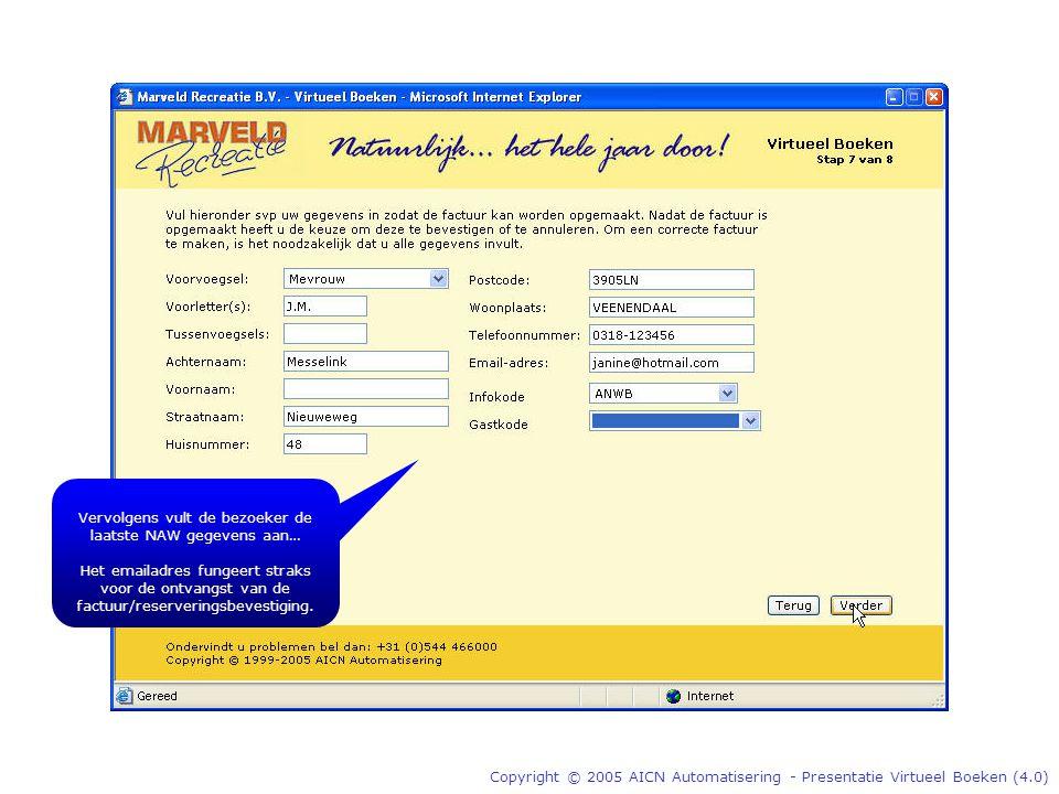 Copyright © 2005 AICN Automatisering - Presentatie Virtueel Boeken (4.0) Vervolgens vult de bezoeker de laatste NAW gegevens aan… Het emailadres fungeert straks voor de ontvangst van de factuur/reserveringsbevestiging.