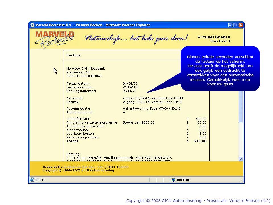 Copyright © 2005 AICN Automatisering - Presentatie Virtueel Boeken (4.0) Binnen enkele seconden verschijnt de factuur op het scherm.
