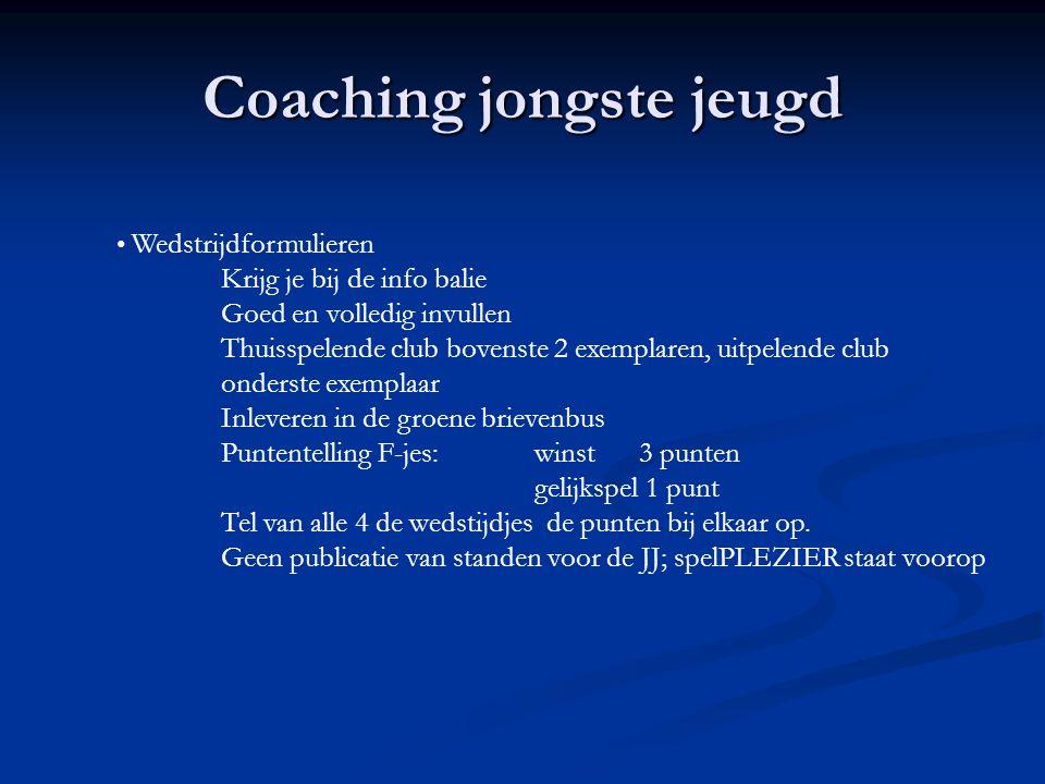 Coaching jongste jeugd Wedstrijdformulieren Krijg je bij de info balie Goed en volledig invullen Thuisspelende club bovenste 2 exemplaren, uitpelende