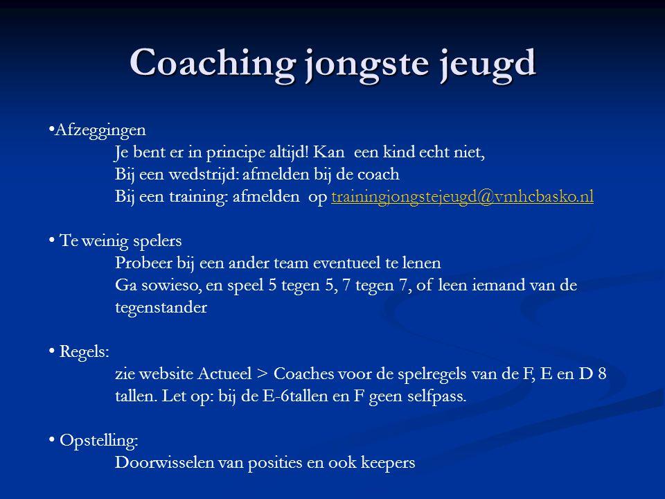 Coaching jongste jeugd Afzeggingen Je bent er in principe altijd! Kan een kind echt niet, Bij een wedstrijd: afmelden bij de coach Bij een training: a