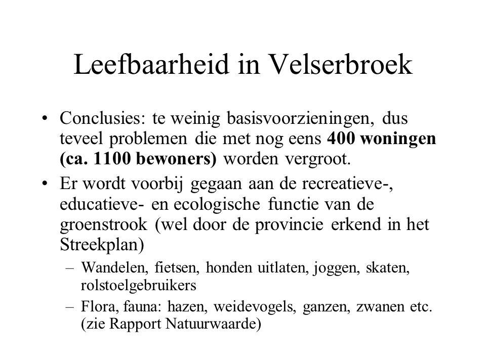 Leefbaarheid in Velserbroek Conclusies: te weinig basisvoorzieningen, dus teveel problemen die met nog eens 400 woningen (ca.