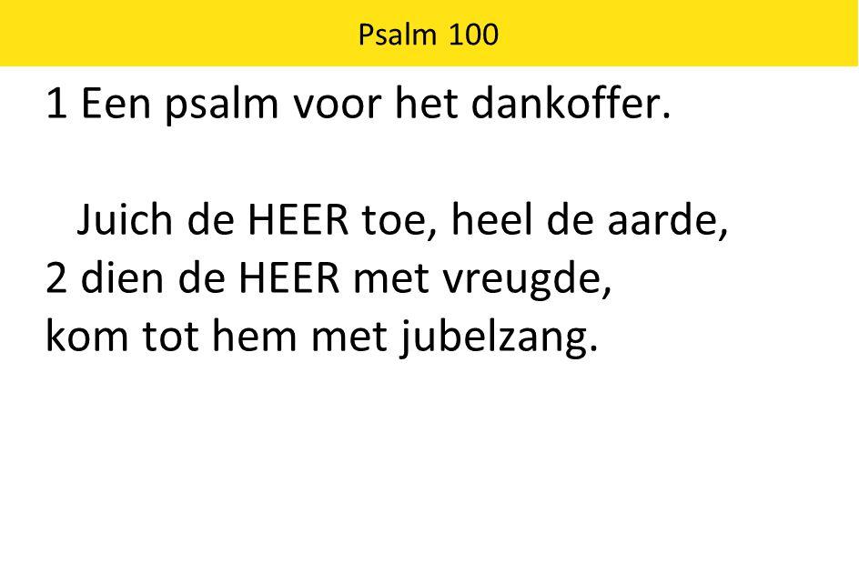 Psalm 100 3 Erken het: de HEER is God, hij heeft ons gemaakt, hem behoren wij toe, zijn volk zijn wij, de kudde die hij weidt.