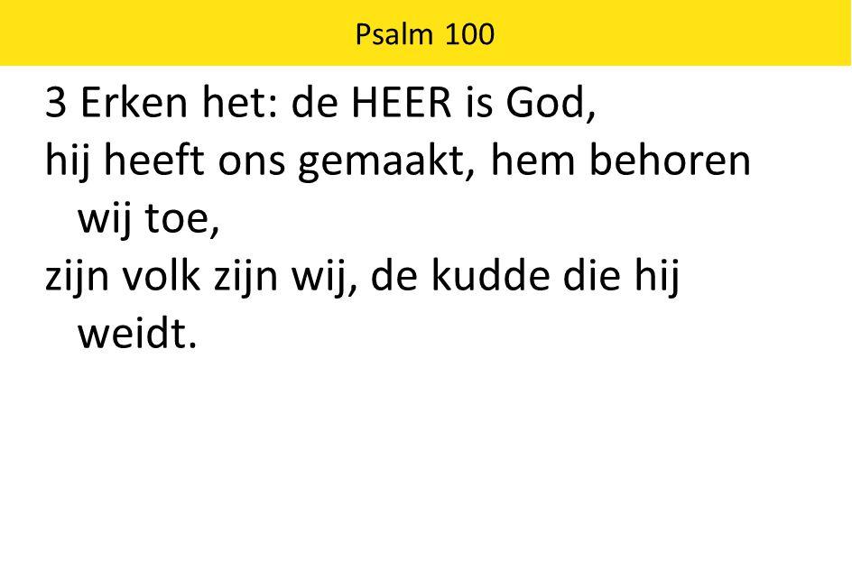 Psalm 100 4 Kom zijn poorten binnen met een loflied, hef in zijn voorhoven een lofzang aan, breng hem hulde, prijs zijn naam: