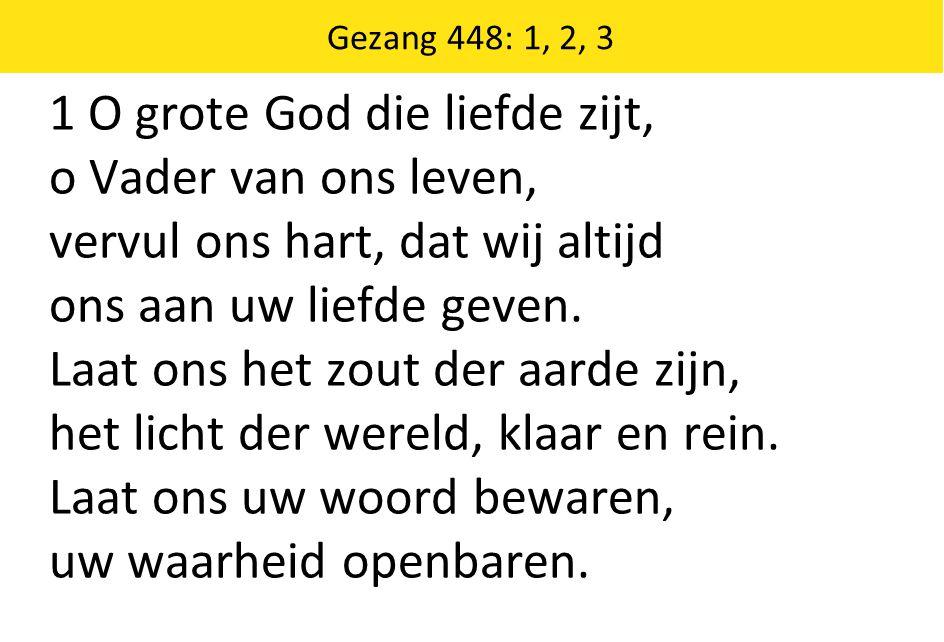 Gezang 448: 1, 2, 3 2 Maak ons volbrengers van dat woord, getuigen van uw vrede, dan gaat wie aarzelt met ons voort, wie afdwaalt met ons mede.