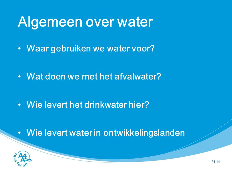 Algemeen over water Waar gebruiken we water voor. Wat doen we met het afvalwater.