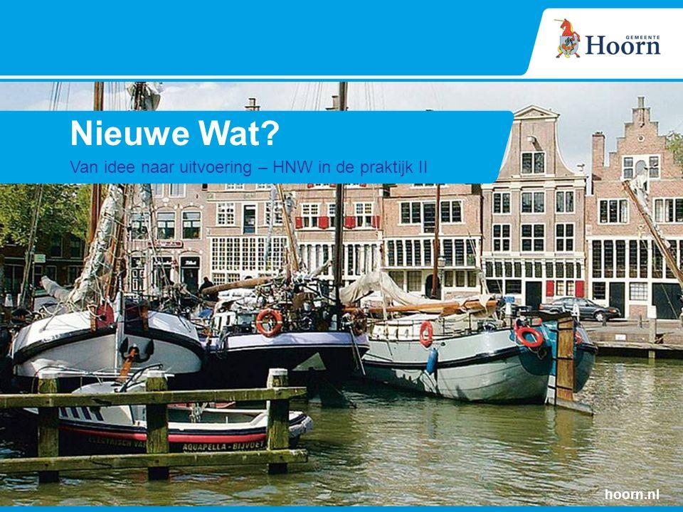 Nieuwe Wat? Van idee naar uitvoering – HNW in de praktijk II hoorn.nl