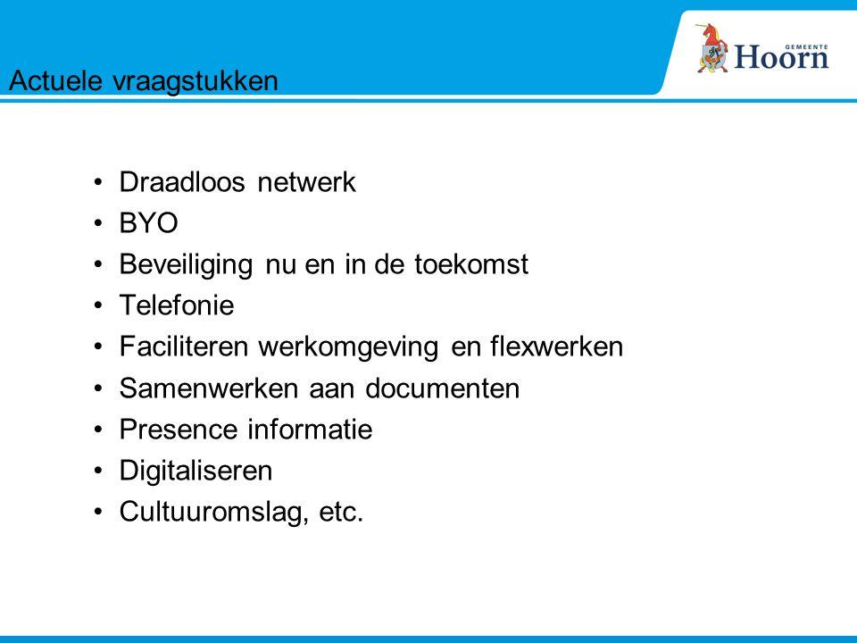 Draadloos netwerk BYO Beveiliging nu en in de toekomst Telefonie Faciliteren werkomgeving en flexwerken Samenwerken aan documenten Presence informatie Digitaliseren Cultuuromslag, etc.