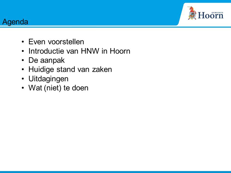 Even voorstellen Introductie van HNW in Hoorn De aanpak Huidige stand van zaken Uitdagingen Wat (niet) te doen Agenda