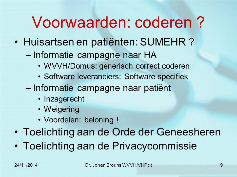 24/11/2014Dr. Johan Brouns WVVH/VHPcit19 Voorwaarden: coderen ? Huisartsen en patiënten: SUMEHR ? –Informatie campagne naar HA WVVH/Domus: generisch c