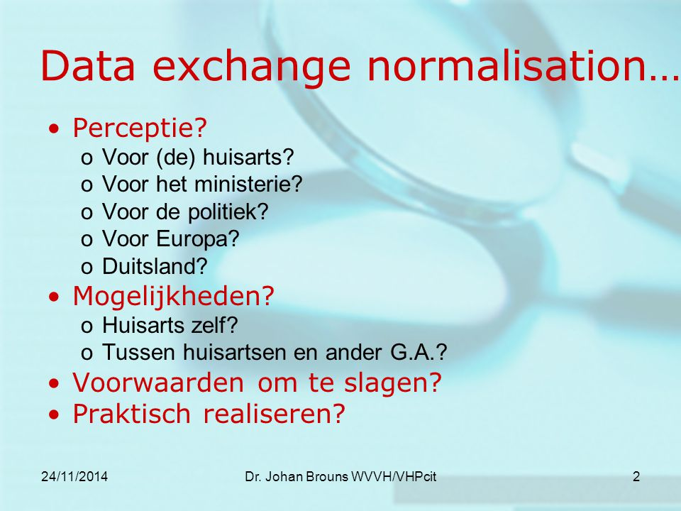 24/11/2014Dr. Johan Brouns WVVH/VHPcit2 Data exchange normalisation… Perceptie.
