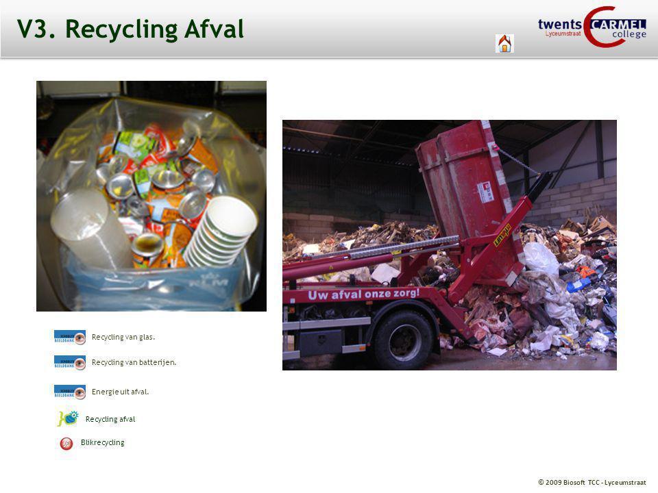 © 2009 Biosoft TCC - Lyceumstraat V3. Recycling Afval Recycling van glas. Recycling van batterijen. Energie uit afval. Recycling afval Blikrecycling