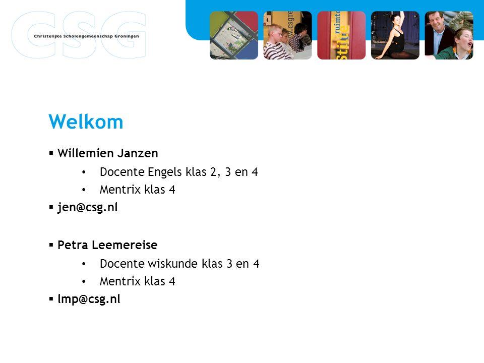 Welkom  Willemien Janzen Docente Engels klas 2, 3 en 4 Mentrix klas 4  jen@csg.nl  Petra Leemereise Docente wiskunde klas 3 en 4 Mentrix klas 4  l