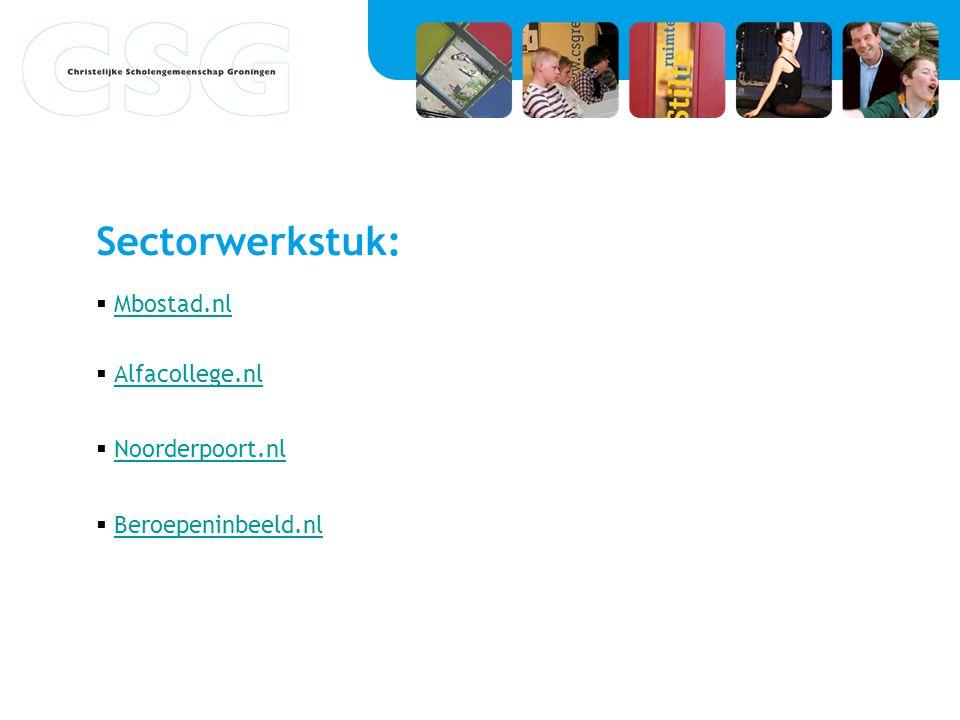 Sectorwerkstuk:  Mbostad.nlMbostad.nl  Alfacollege.nlAlfacollege.nl  Noorderpoort.nlNoorderpoort.nl  Beroepeninbeeld.nlBeroepeninbeeld.nl