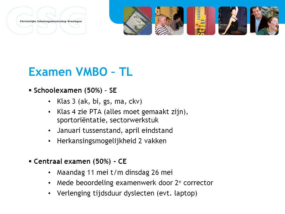Examen VMBO – TL  Schoolexamen (50%) – SE Klas 3 (ak, bi, gs, ma, ckv) Klas 4 zie PTA (alles moet gemaakt zijn), sportoriëntatie, sectorwerkstuk Janu