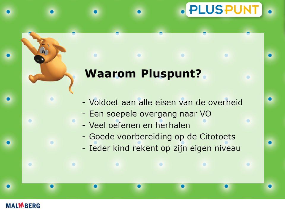Waarom Pluspunt? -Voldoet aan alle eisen van de overheid -Een soepele overgang naar VO -Veel oefenen en herhalen -Goede voorbereiding op de Citotoets