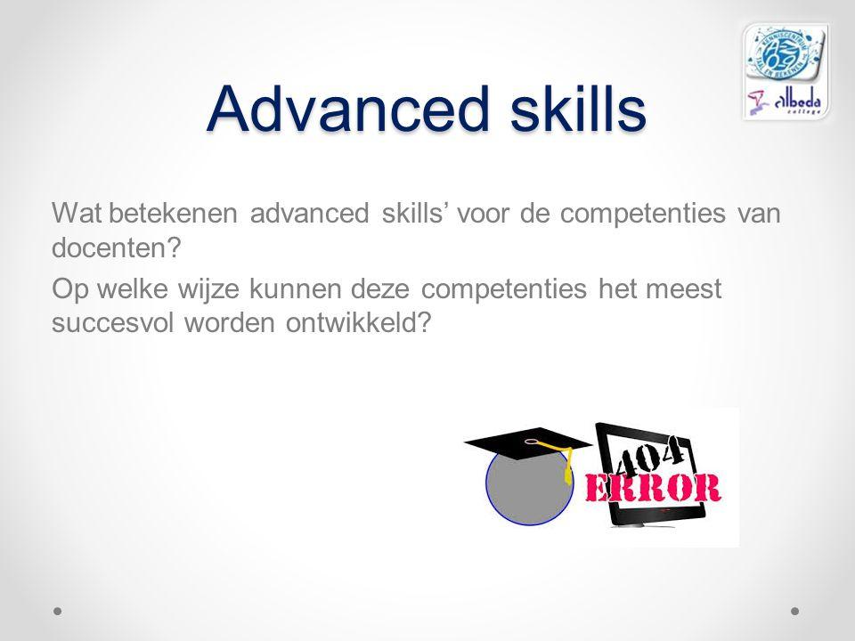 Advanced skills Wat betekenen advanced skills' voor de competenties van docenten? Op welke wijze kunnen deze competenties het meest succesvol worden o