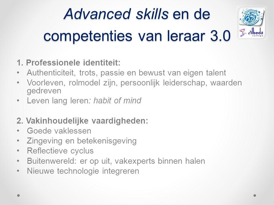 Advanced skills en de competenties van leraar 3.0 1. Professionele identiteit: Authenticiteit, trots, passie en bewust van eigen talent Voorleven, rol